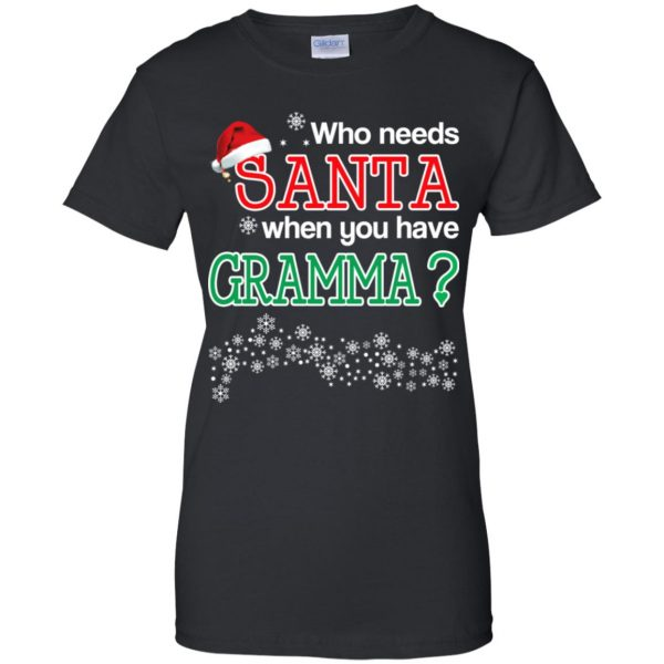 Who Needs Santa When You Have Grammaa? Christmas T-Shirts, Hoodie, Tank