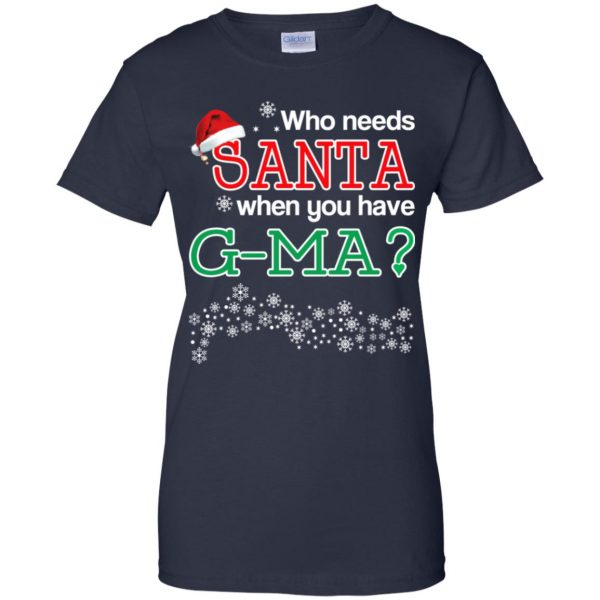 Who Needs Santa When You Have G-Ma? Christmas T-Shirts, Hoodie, Tank