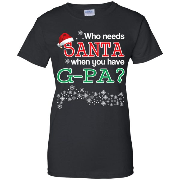 Who Needs Santa When You Have G-Pa? Christmas T-Shirts, Hoodie, Tank Apparel