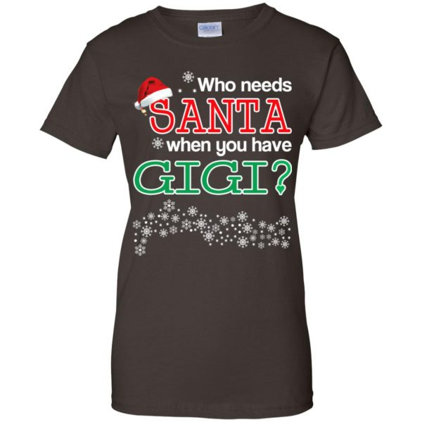 Who Needs Santa When You Have Gigi? Christmas T-Shirts, Hoodie, Tank