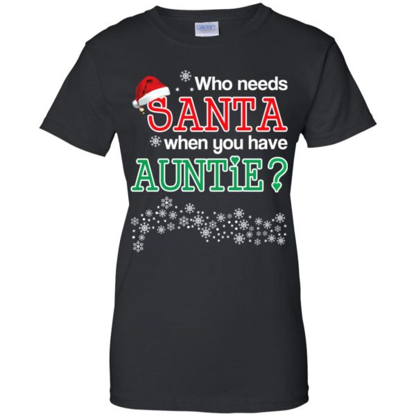 Who Needs Santa When You Have Auntie? Christmas T-Shirts, Hoodie, Tank Apparel