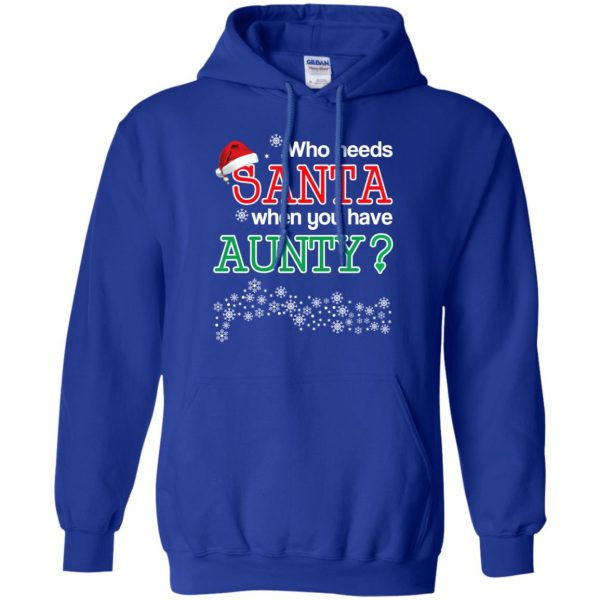 Who Needs Santa When You Have Aunty? Christmas T-Shirts, Hoodie, Tank Apparel