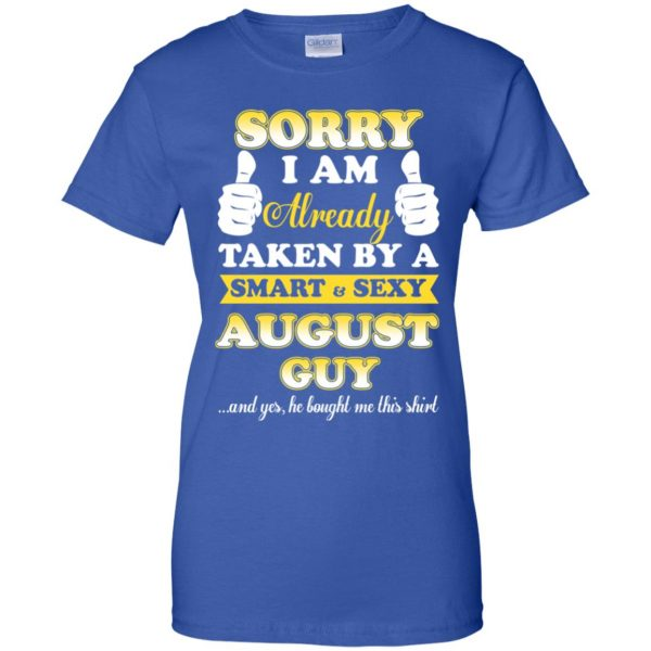 Sorry I Am Already Taken By A Smart & Sexy August Guy T-Shirts, Hoodie, Tank Apparel