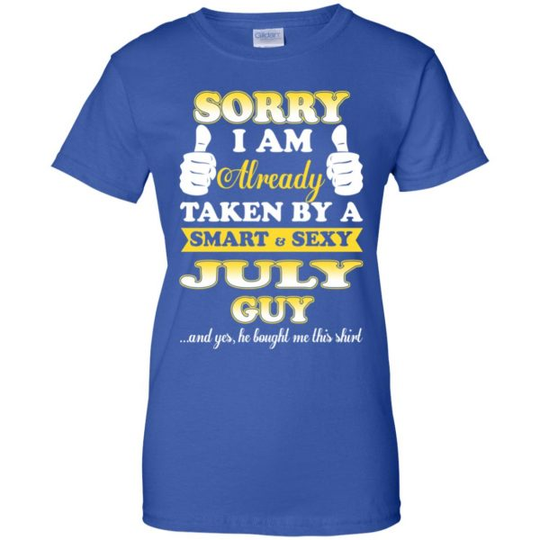 Sorry I Am Already Taken By A Smart & Sexy July Guy T-Shirts, Hoodie, Tank