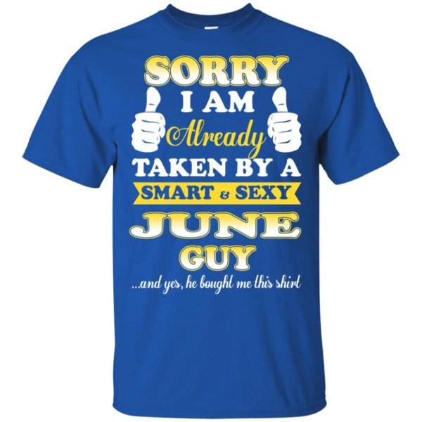 Sorry I Am Already Taken By A Smart & Sexy June Guy T-Shirts, Hoodie, Tank Apparel