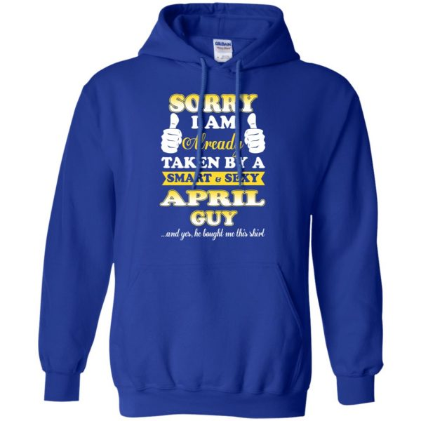 Sorry I Am Already Taken By A Smart & Sexy April Guy T-Shirts, Hoodie, Tank Apparel