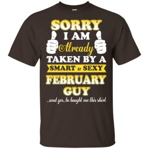 Sorry I Am Already Taken By A Smart & Sexy February Guy T-Shirts, Hoodie, Tank