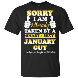 Sorry I Am Already Taken By A Smart & Sexy January Guy T-Shirts, Hoodie, Tank