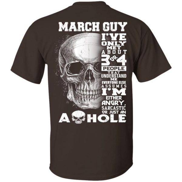 March Guy I've Only Met About 3 Or 4 People T-Shirts, Hoodie, Tank