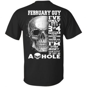 February Guy I've Only Met About 3 Or 4 People T-Shirts, Hoodie, Tank