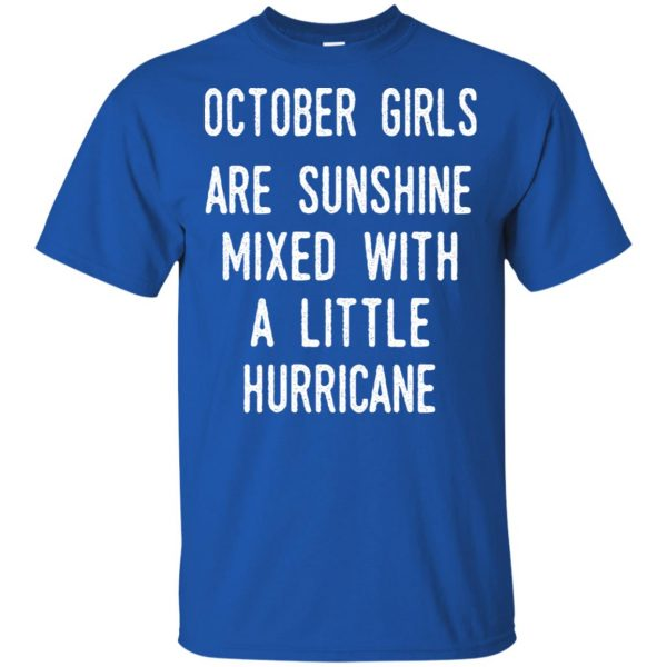 October Girls Are Sunshine Mixed With A Little Hurricane T-Shirts, Hoodie, Tank Apparel 5