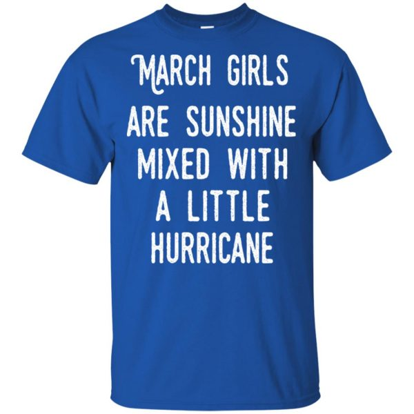 March Girls Are Sunshine Mixed With A Little Hurricane T-Shirts, Hoodie, Tank Apparel 5