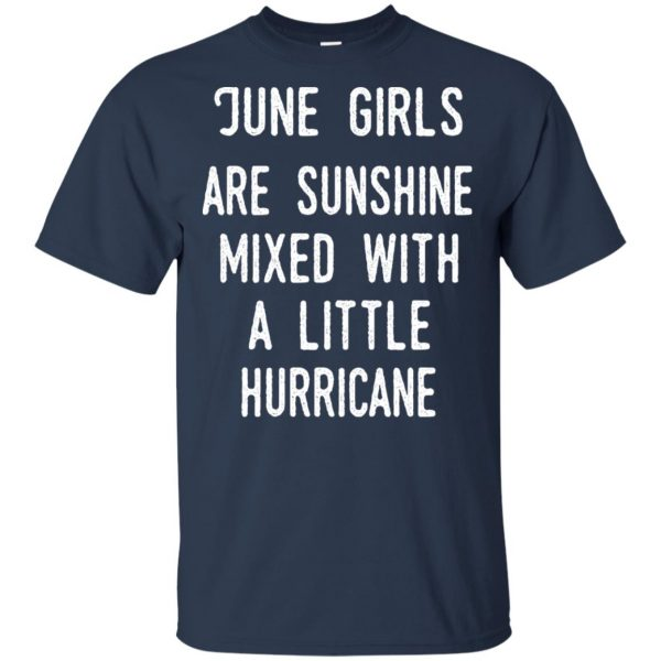 June Girls Are Sunshine Mixed With A Little Hurricane T-Shirts, Hoodie, Tank Apparel