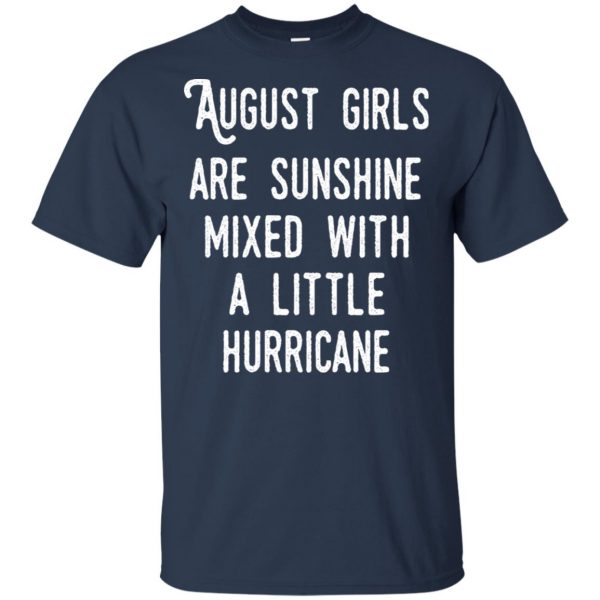 August Girls Are Sunshine Mixed With A Little Hurricane T-Shirts, Hoodie, Tank Apparel 6