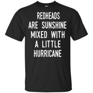 Redhead Girls Are Sunshine Mixed With A Little Hurricane T-Shirts, Hoodie, Tank Apparel