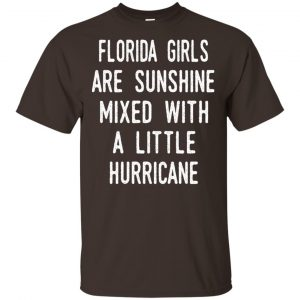 Florida Girls Are Sunshine Mixed With A Little Hurricane T-Shirts, Hoodie, Tank Apparel