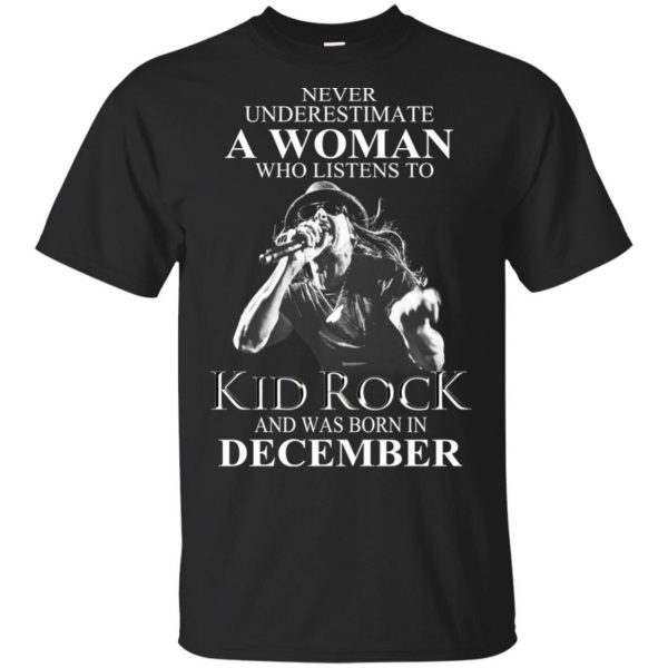 A Woman Who Listens To Kid Rock And Was Born In December T-Shirts, Hoodie, Tank Apparel 3