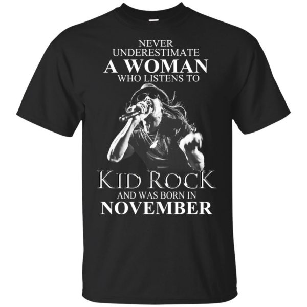 A Woman Who Listens To Kid Rock And Was Born In November T-Shirts, Hoodie, Tank Apparel 3