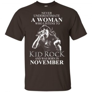 A Woman Who Listens To Kid Rock And Was Born In November T-Shirts, Hoodie, Tank
