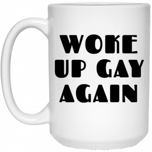 Woke Up Gay Again Funny Mug Coffee Mugs