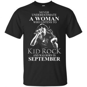 A Woman Who Listens To Kid Rock And Was Born In September T-Shirts, Hoodie, Tank