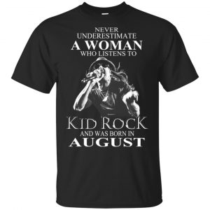 A Woman Who Listens To Kid Rock And Was Born In August T-Shirts, Hoodie, Tank