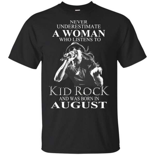 A Woman Who Listens To Kid Rock And Was Born In August T-Shirts, Hoodie, Tank Apparel 3