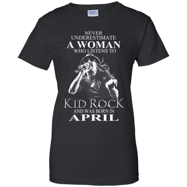 A Woman Who Listens To Kid Rock And Was Born In April T-Shirts, Hoodie, Tank Apparel