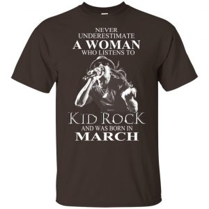 A Woman Who Listens To Kid Rock And Was Born In March T-Shirts, Hoodie, Tank Apparel