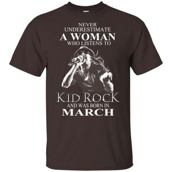 A Woman Who Listens To Kid Rock And Was Born In March T-Shirts, Hoodie, Tank