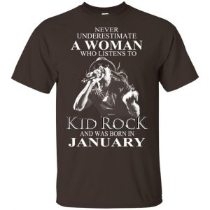 A Woman Who Listens To Kid Rock And Was Born In January T-Shirts, Hoodie, Tank Apparel