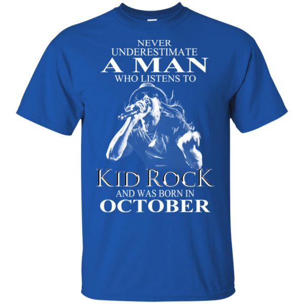 A Man Who Listens To Kid Rock And Was Born In October T-Shirts, Hoodie, Tank Apparel