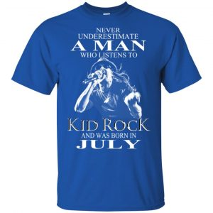 A Man Who Listens To Kid Rock And Was Born In July T-Shirts, Hoodie, Tank Apparel