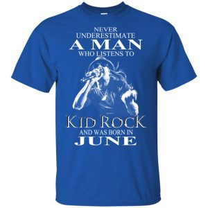 A Man Who Listens To Kid Rock And Was Born In June T-Shirts, Hoodie, Tank