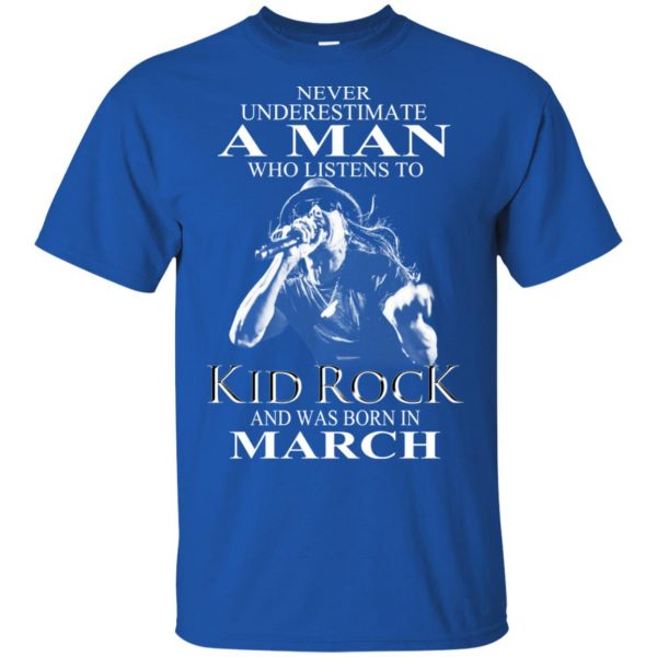 A Man Who Listens To Kid Rock And Was Born In March T-Shirts, Hoodie, Tank Apparel