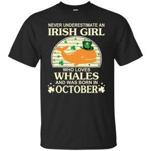 An Irish Girl Who Loves Whales And Was Born In October T-Shirts, Hoodie, Tank