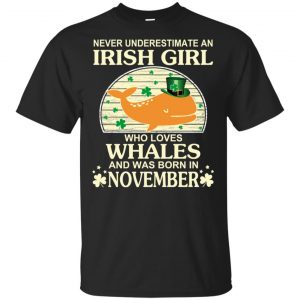 An Irish Girl Who Loves Whales And Was Born In November T-Shirts, Hoodie, Tank