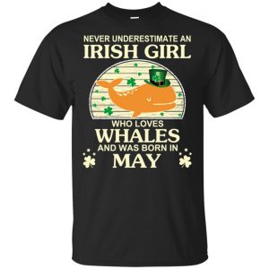 An Irish Girl Who Loves Whales And Was Born In May T-Shirts, Hoodie, Tank