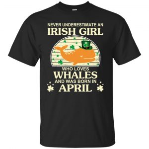 An Irish Girl Who Loves Whales And Was Born In April T-Shirts, Hoodie, Tank