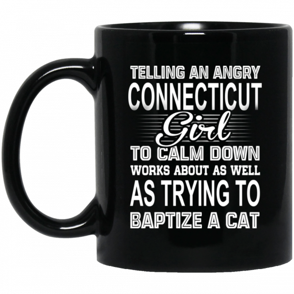 Telling An Angry Connecticut Girl To Calm Down Works About As Well As Trying To Baptize A Cat Mug
