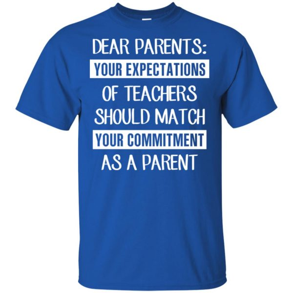 Dear Parents: Your Expectations Of Teachers Should Match Your Commitment As A Parent T-Shirts, Hoodie, Tank Apparel