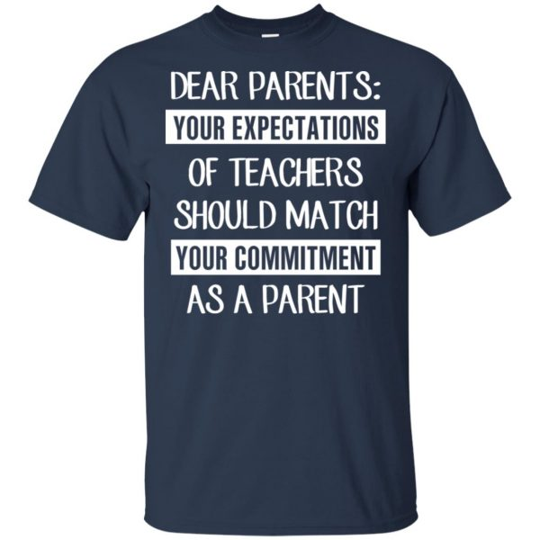 Dear Parents: Your Expectations Of Teachers Should Match Your Commitment As A Parent T-Shirts, Hoodie, Tank Apparel 6