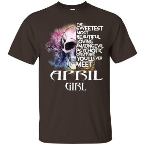 April Girl The Sweetest Most Beautiful Loving Amazing Evil Psychotic Creature You'll Ever Meet T-Shirts, Hoodie, Tank
