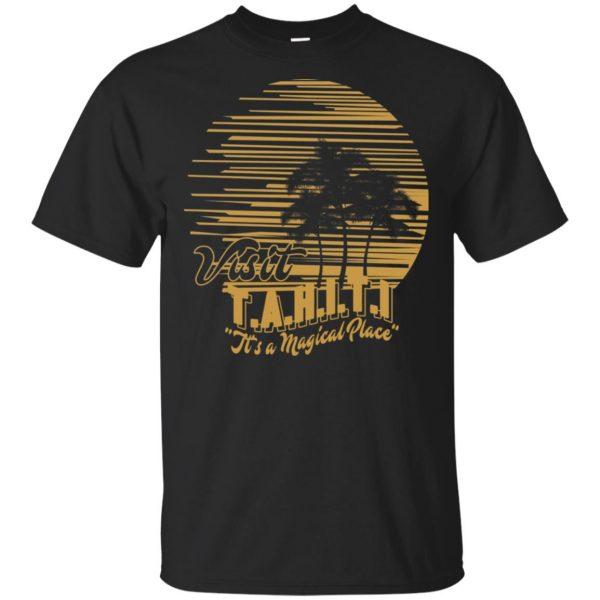 Visit T.A.H.I.T.I It's A Magical Place T-Shirts, Hoodie, Tank Apparel 3