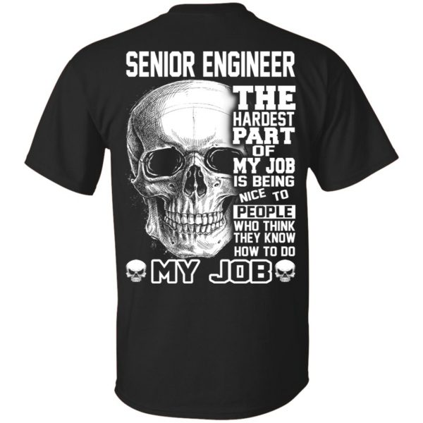 Senior Engineer The Hardest Part Of My Job Is Being Nice To People T-Shirts, Hoodie, Tank Apparel
