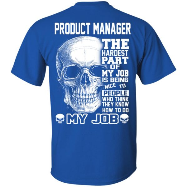 Product Manager The Hardest Part Of My Job Is Being Nice To People T-Shirts, Hoodie, Tank Apparel