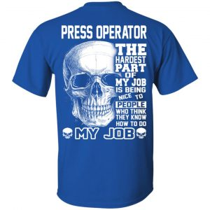 Press Operator The Hardest Part Of My Job Is Being Nice To People T-Shirts, Hoodie, Tank Apparel 2