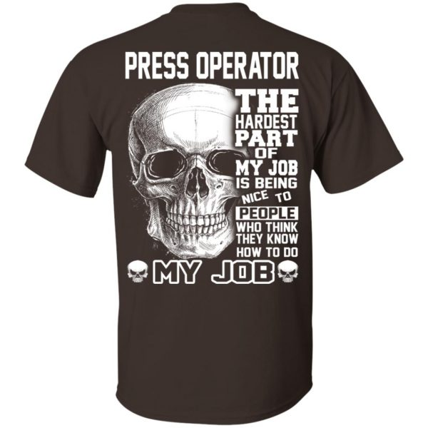 Press Operator The Hardest Part Of My Job Is Being Nice To People T-Shirts, Hoodie, Tank Apparel 6