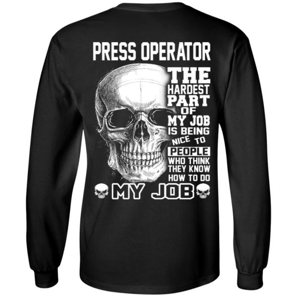 Press Operator The Hardest Part Of My Job Is Being Nice To People T-Shirts, Hoodie, Tank Apparel 7