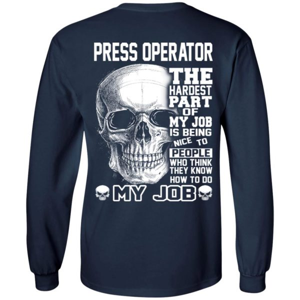 Press Operator The Hardest Part Of My Job Is Being Nice To People T-Shirts, Hoodie, Tank Apparel 8